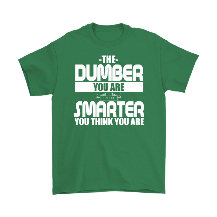 The dumber you are the smarter you think you are, T-shirt, Personally Yours Accessories