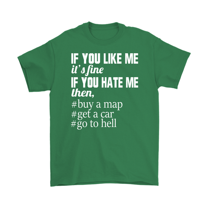 If You Like Me It's Fine If You Hate Me Then Buy A Map Get A Car Go To Hell, T-shirt, Personally Yours Accessories