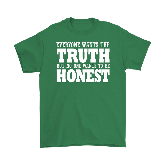 Everyone Whats The Truth But No One Whats To Be Honest  – Gildan Men's T-Shirt, T-shirt, pyaonline