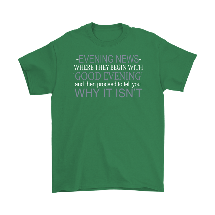 Evening News Where They Begin With Good Evening And Then Proceed To Tell You Why It Isn't – Gildan Men's T-Shirt, T-shirt, pyaonline