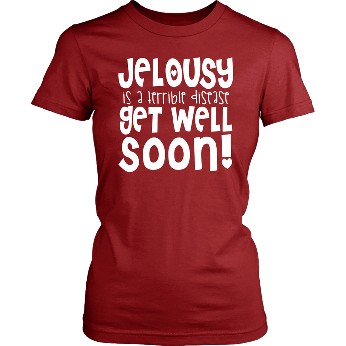 Jelousy Is A Terrible Disease Get Well Soon, T-shirt, Personally Yours Accessories