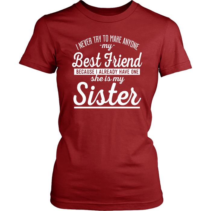 I Never Try To Make Anyone My Best Friend Because I Already Have One She Is My Sister, T-shirt, Personally Yours Accessories