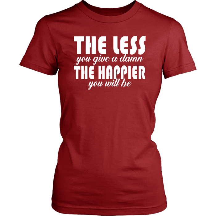 The Less You Give A Damn The Happier You Will Be, T-shirt, Personally Yours Accessories