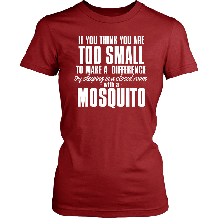 If You Thing You Are Too Small To Make A Difference Try Sleeping In A Room With A Mosquito, T-shirt, Personally Yours Accessories