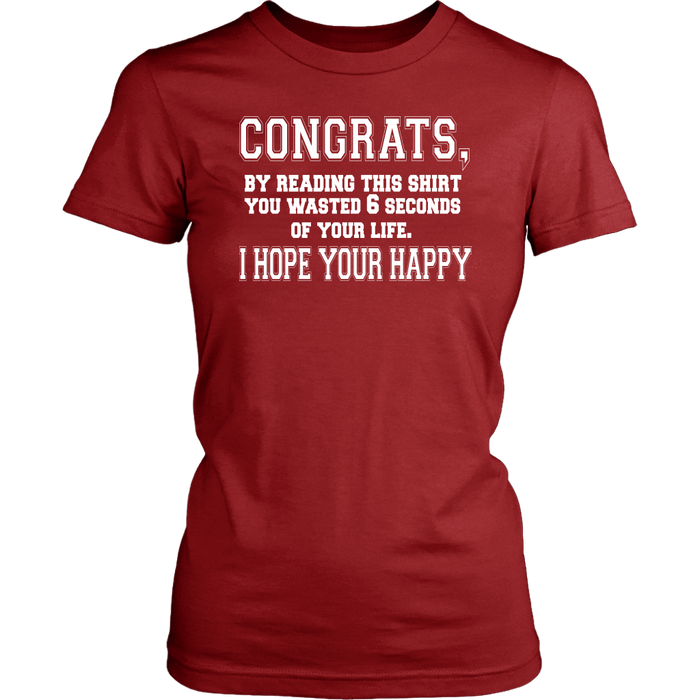 Congrats by reaning this shirt you wasted 6 seeonds of your life I hope your happy, T-shirt, Personally Yours Accessories