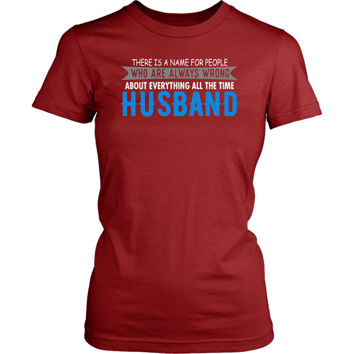 There is a name for people who are always wrong about every thing all the time husband, T-shirt, Personally Yours Accessories