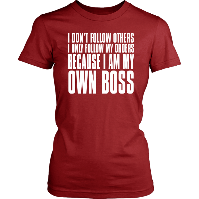 I Don't Follow Others I Only Follow My Others Because I AM My Own Boss, T-shirt, Personally Yours Accessories