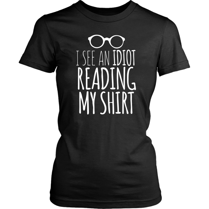 I see an idiot reading my shirt, T-shirt, Personally Yours Accessories