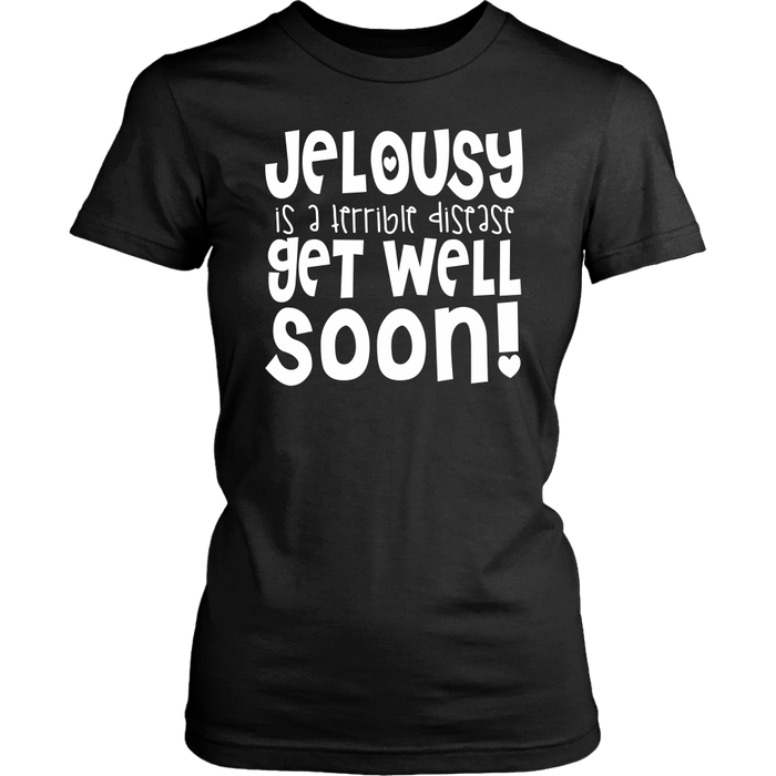Jelousy Is A Terrible Disease Get Well Soon