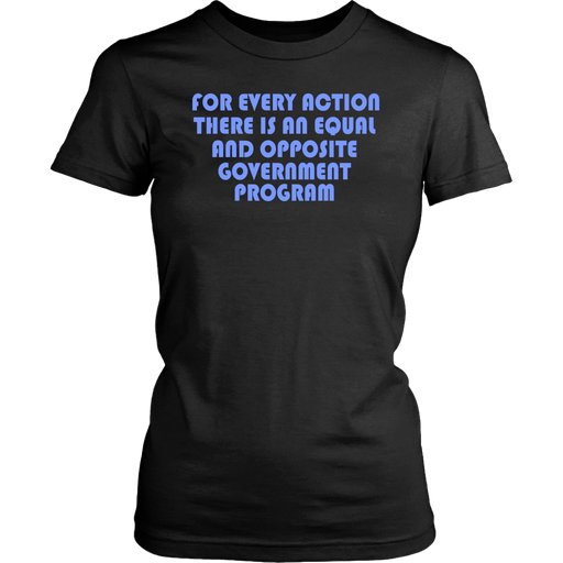 For every action there is an equal and opposite government program, T-shirt, Personally Yours Accessories