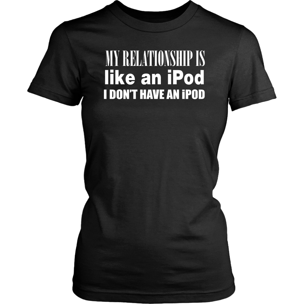 My Relationship is like an ipod i don't have an ipod, T-shirt, Personally Yours Accessories