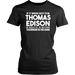 If It Were Not For Thomas Edison We Would All Be Watching Television In The Dark, T-shirt, Personally Yours Accessories