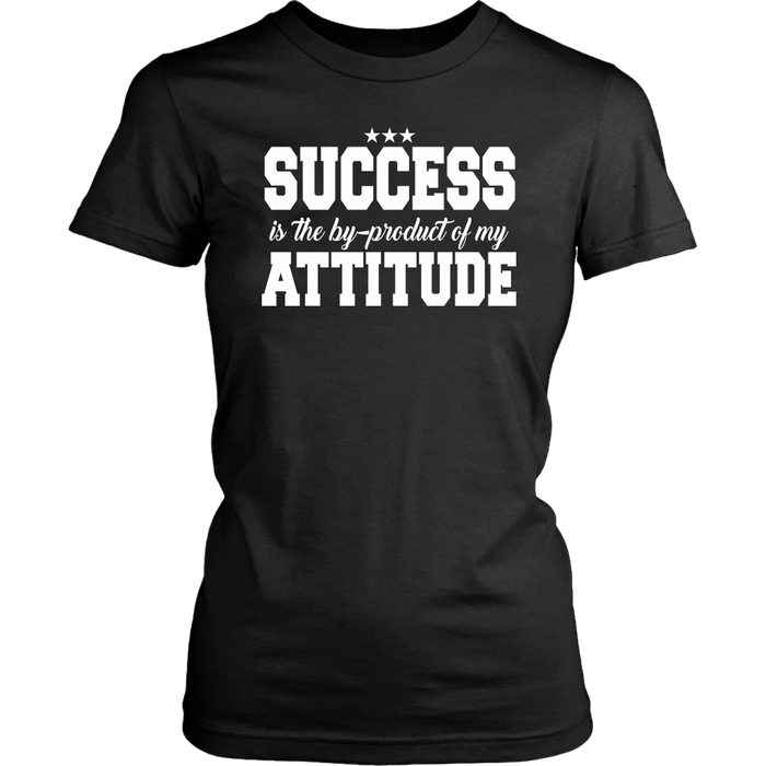 Success Is The By Product Of My Attitude, T-shirt, Personally Yours Accessories