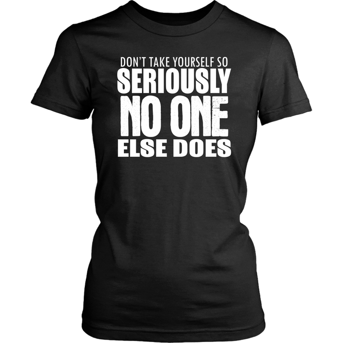 Don't Take Yourself So Seriously No One Else Does, T-shirt, Personally Yours Accessories