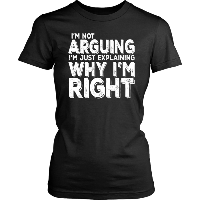 I'm Not Arguing I'm just Explaining why I'm Right