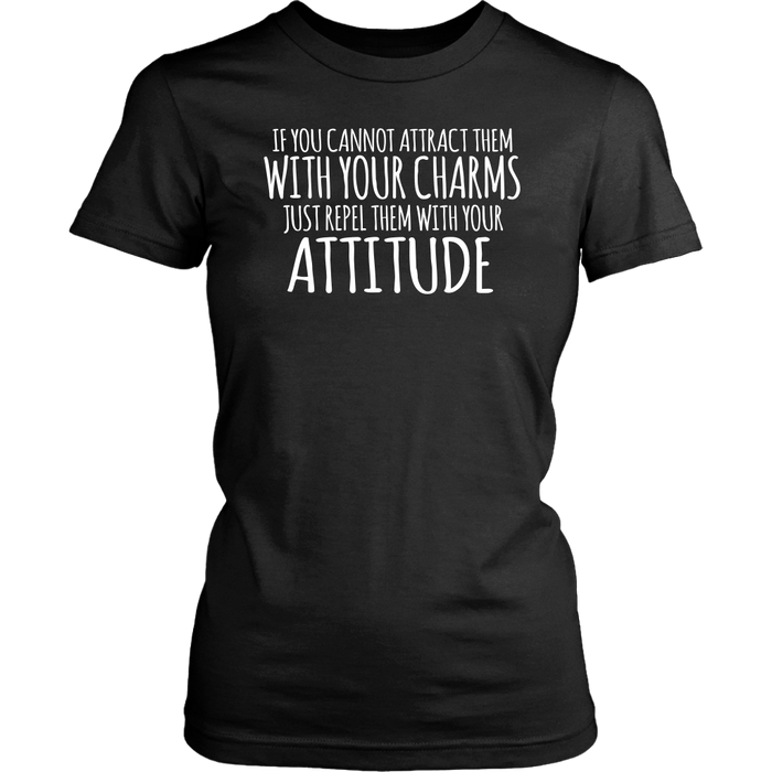 If You Cannot Attract Them With Your Charms Just Repel Them With Your Attitude, T-shirt, Personally Yours Accessories