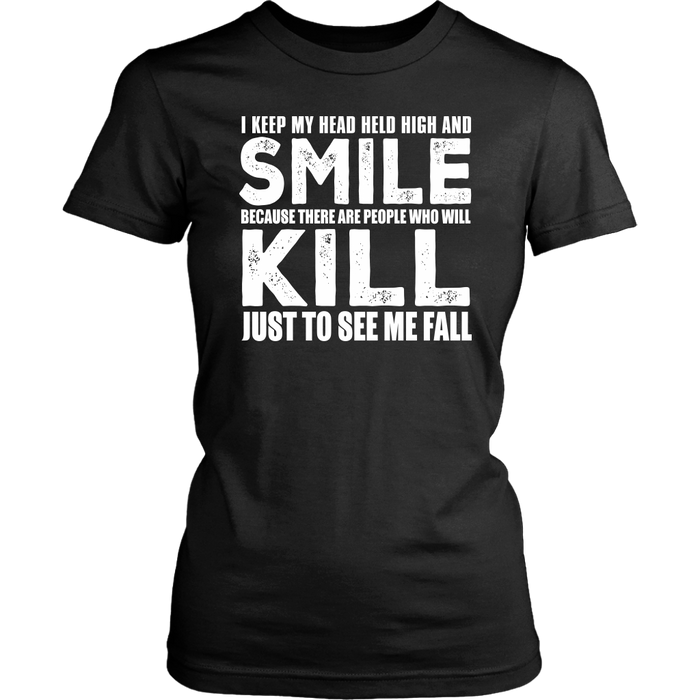 I Keep My Head Held High And Smile Because There Are People Who Will Kill To See me Fall, T-shirt, Personally Yours Accessories