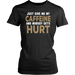 Just Give Me My Caffeine And Nobody Gets Hurt, T-shirt, Personally Yours Accessories