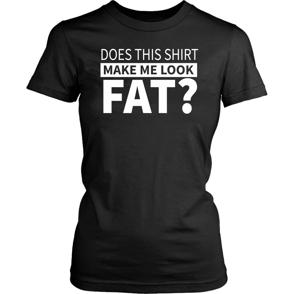 Does this shirt make me look fat? – District Woman's T-Shirt, T-shirt, pyaonline