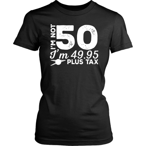 I'M 50 I'm 49.95 Plus Tax, T-shirt, Personally Yours Accessories