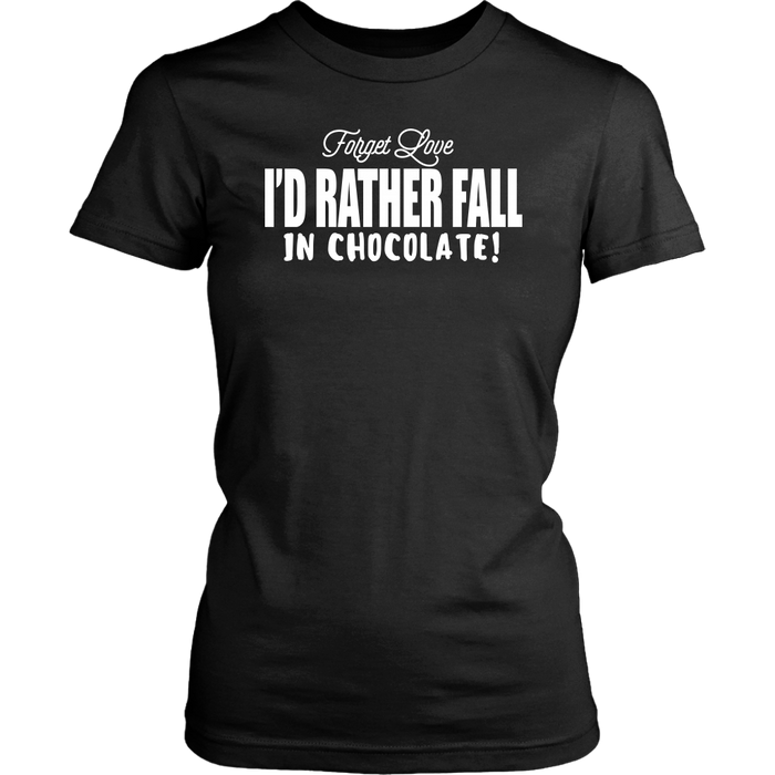 Forget Love I'D Rather Fall In Chocolate, T-shirt, Personally Yours Accessories