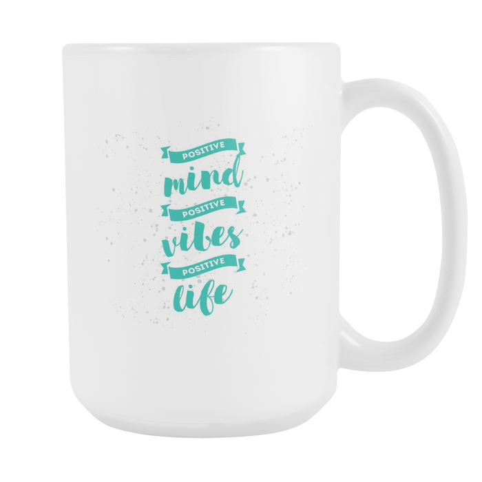 White 15 oz mug - Positive Mind, Positive Vibes, Positive Life, Drinkware, Personally Yours Accessories