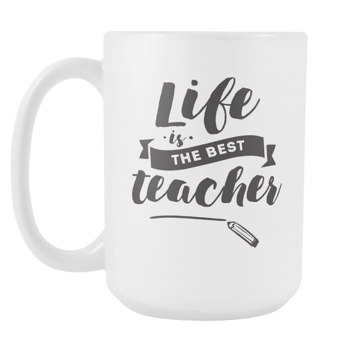 Life is the Best Teacher Left