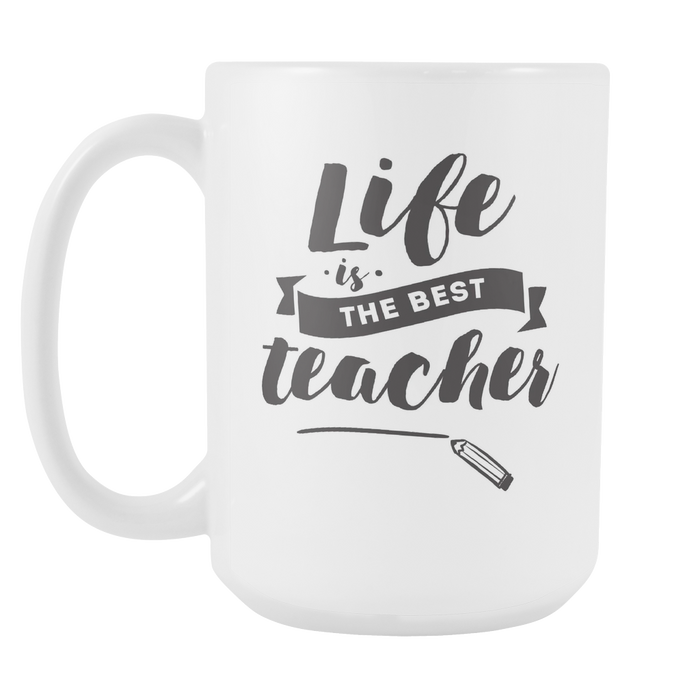 White 15 oz mug - Life is the Best Teacher, Drinkware, Personally Yours Accessories