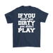 If You Didn't Get Dirty You Didn't Play, T-shirt, Personally Yours Accessories