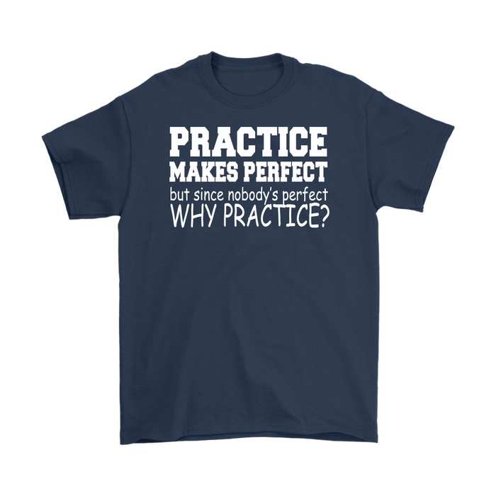 Practice Make Perfect But Since Nobody's Perfect Why Practice – Gildan Men's T-Shirt, T-shirt, Personally Yours Accessories
