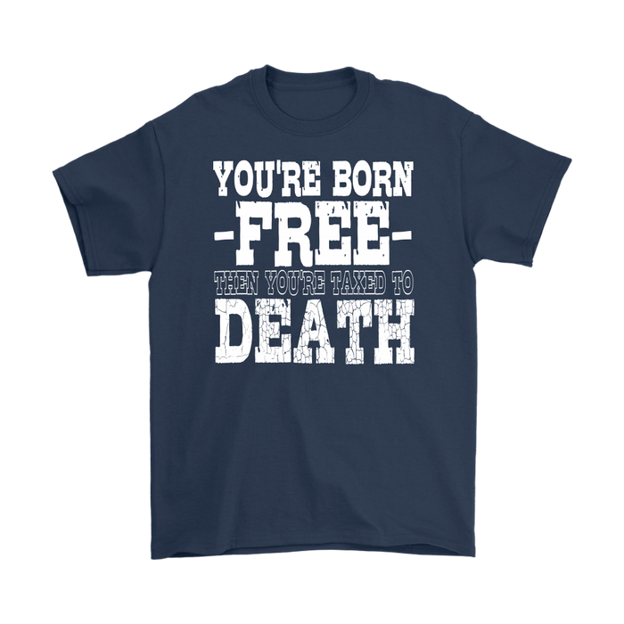You`re born free then you`re taxed to death, T-shirt, Personally Yours Accessories