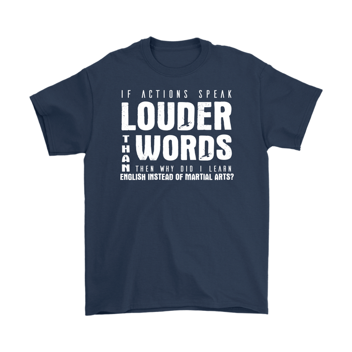 If Actions Speak Louder Than Words Then Why Did I Learn English Instead Of Martial Arts, T-shirt, Personally Yours Accessories