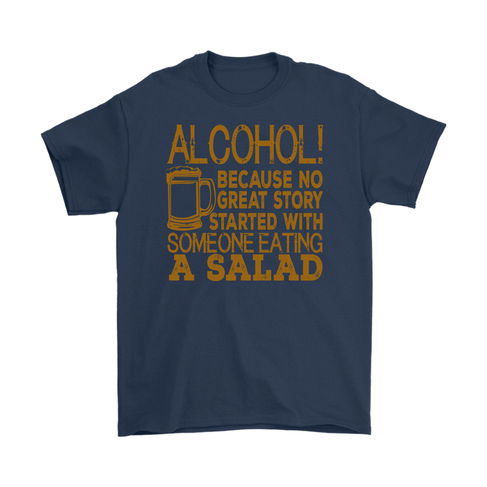 Al cohol ! because no great story stared with someone eating a salad, T-shirt, Personally Yours Accessories