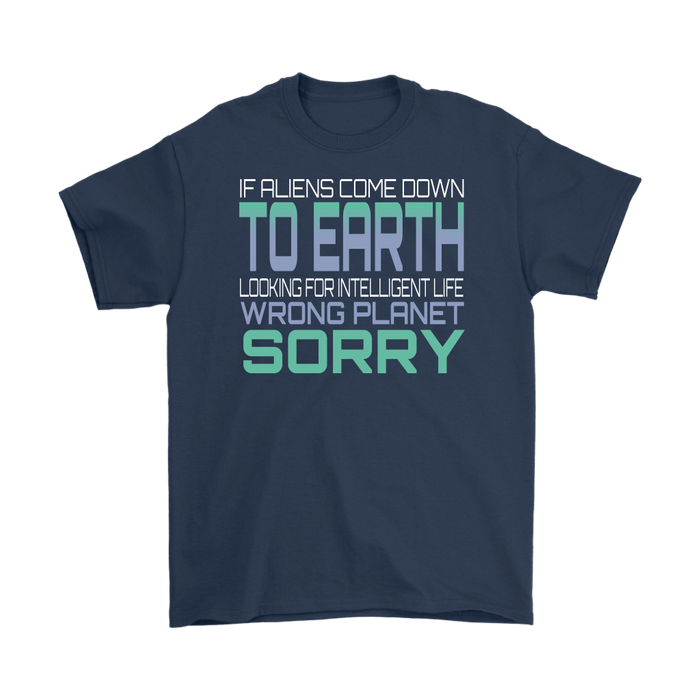 If aliens come down to earth looking for intelligent life wrong planet sorry,, T-shirt, Personally Yours Accessories