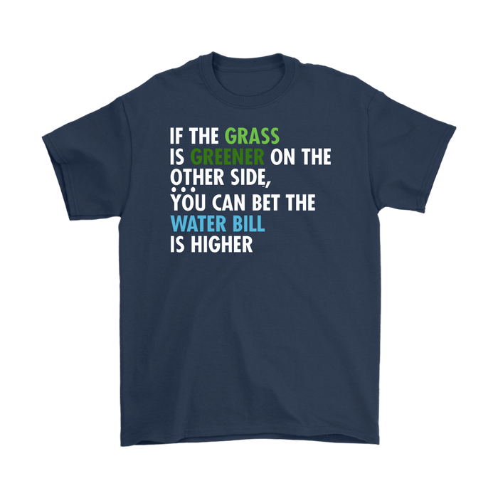 If The Grass Is Greener On The Other Side You Can Bet The Water Bill Is Higher, T-shirt, Personally Yours Accessories
