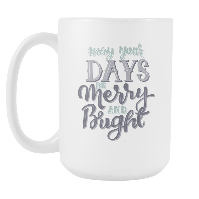 White 15oz Mug - Christmas - May your Days be Merry and Bright, Drinkware, Personally Yours Accessories