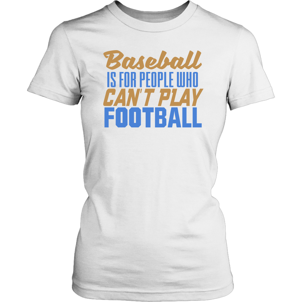 Baseball is for people who can't play Football– District Woman's T-Shirt, T-shirt, pyaonline