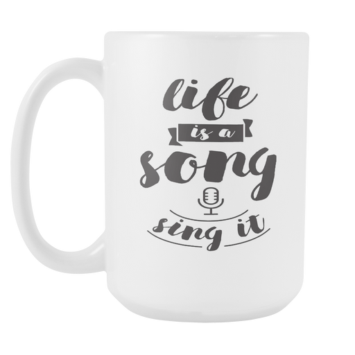 White 15 oz mug - Life is a Song - Sing It, Drinkware, Personally Yours Accessories