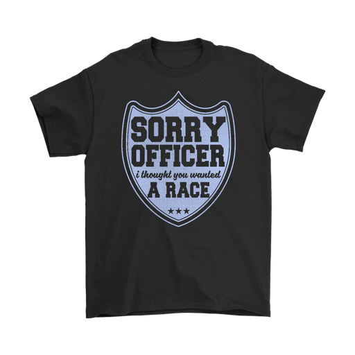 Sorry officer  I  thought you wanted a Race – Gildan Men's T-Shirt