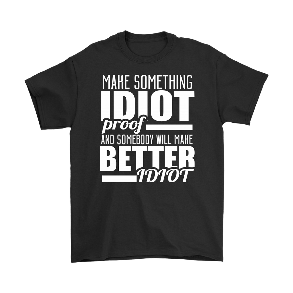 Make Something Idiot Proof and Somebody Will Make Better Idiot, T-shirt, Personally Yours Accessories