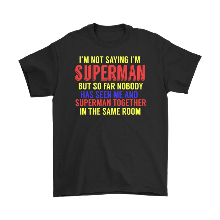 I'm not saying I'm superman but so for nobody has seen me and superman together in the same room, T-shirt, Personally Yours Accessories