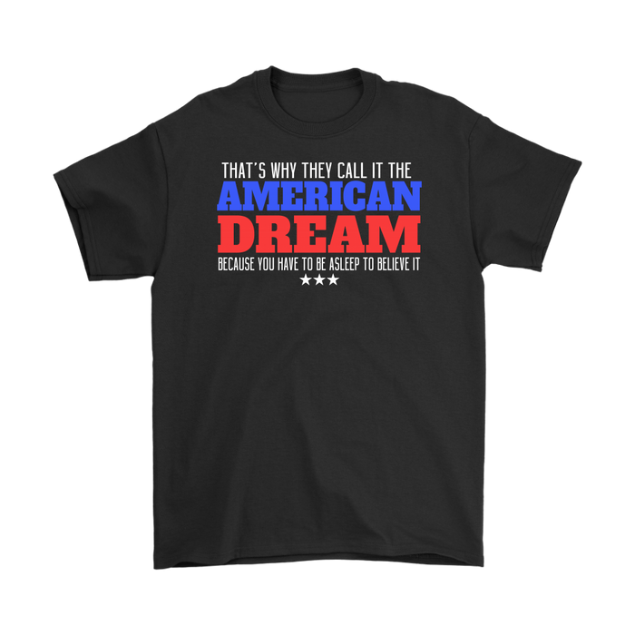 That`s why they call it the american dream because you have to be as lee to believe it, T-shirt, Personally Yours Accessories