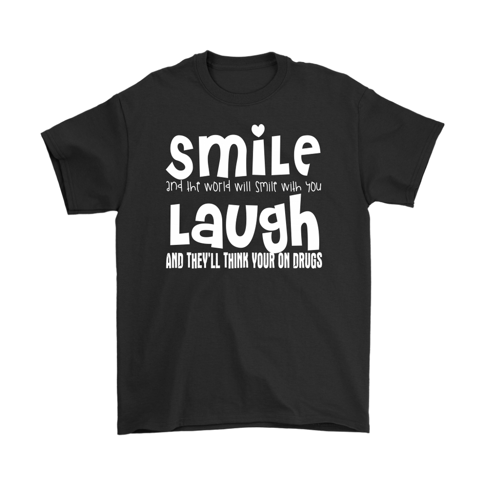 Smile and the world will smile with you laugh and they`ll think your on drugs, T-shirt, Personally Yours Accessories