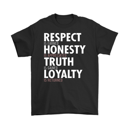 Respect Is Earned Honesty Is Appreciated Truth Is Gained Loyalty Is Returned  – Gildan Men's T-Sh