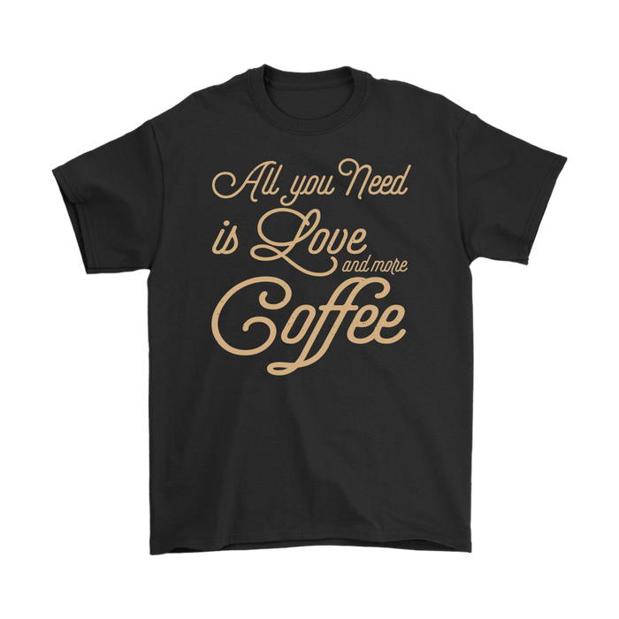 Au You Need Is Love And More Coffee – Gildan Men's T-Shirt, T-shirt, pyaonline