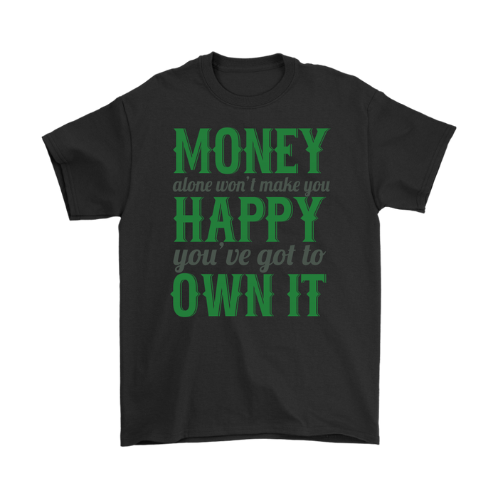 Money alone won't make you happy you ue got to own it, T-shirt, Personally Yours Accessories