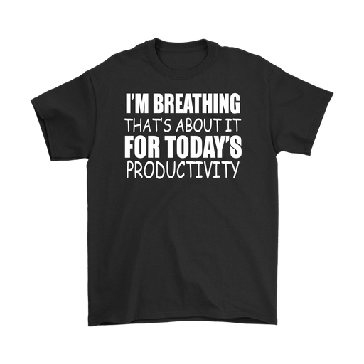 I'm breathing that's about it for today's productivity– Gildan Men's T-Shirt