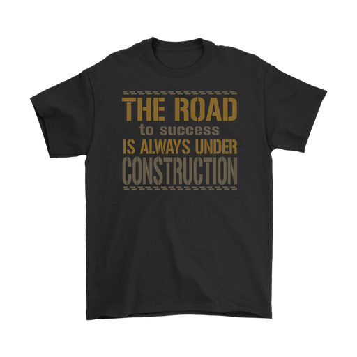 The road to success is always under construction – Gildan Men's T-Shirt