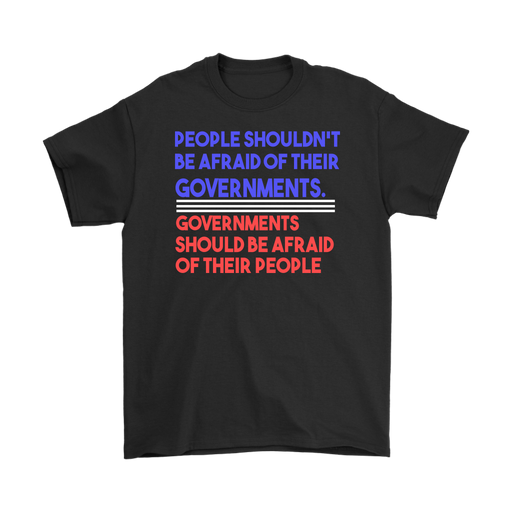 People shouldn`t be afraid of their governments  governments should be afraid of their People – Gildan Men's T-Shirt