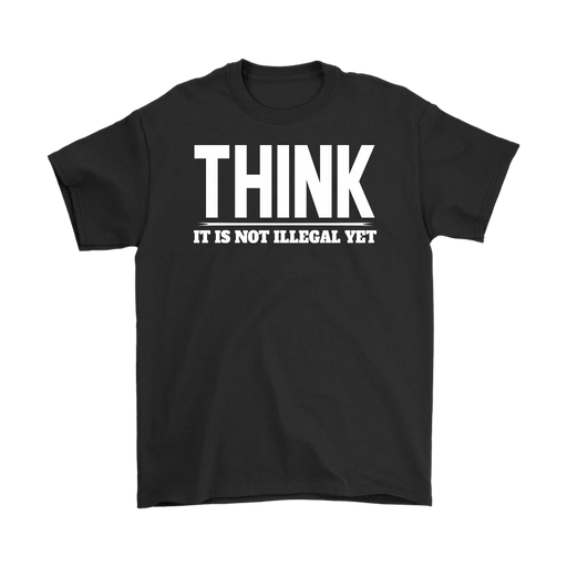 Think it is not Illegal yet – Gildan Men's T-Shirt